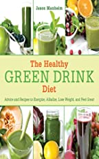 The Healthy Green Drink Diet: Advice and Recipes to Energize, Alkalize, Lose Weight, and Feel Great