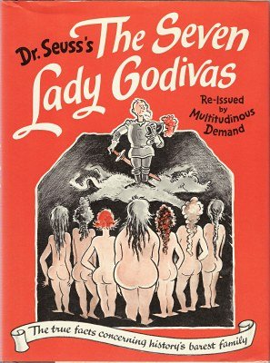 The Seven Lady Godivas: The True Facts Concerning History's Barest Family, Seuss, Dr.