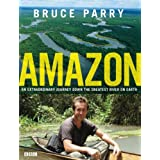 Amazon: An Extraordinary Journey Down The Greatest River On Earthby Bruce Parry
