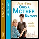 Only a Mother Knows (       UNABRIDGED) by Annie Groves Narrated by Sue Jenkins