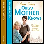 Only a Mother Knows | Annie Groves