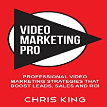 Video Marketing Pro: Professional Video Marketing Strategies that Boost Leads, Sales and ROI (       UNABRIDGED) by Chris King Narrated by Mark Moseley