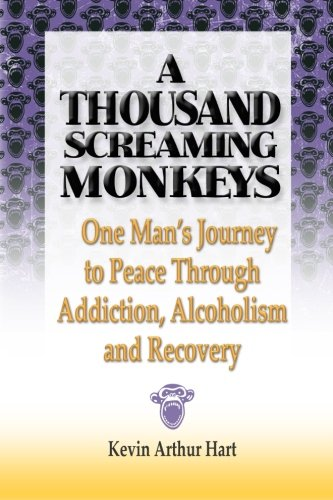 A Thousand Screaming Monkeys: One Man's Journey to Peace Through Addiction, Alcoholism and Recovery from Merkabah Press