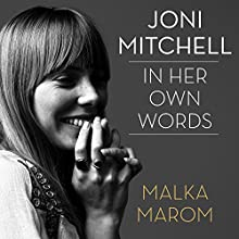Joni Mitchell: In Her Own Words (       UNABRIDGED) by Malka Marom Narrated by Carrington MacDuffie