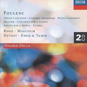 Poulenc: Organ Concerto; Gloria; Sextuor; Concerto for 2 Pianos; Piano Concerto; Sonata for 2 Pianos; Concert Champetre