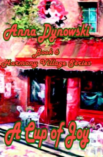 Cup of Joy: Harmony Village Series, Vol. 6 (Volume 6) by Dynowski, Anna (2012) Paperback