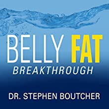 Belly Fat Breakthrough (       UNABRIDGED) by Dr. Stephen Boutcher Narrated by Antony Ferguson
