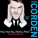May I Have Your Attention Please? Audiobook by James Corden Narrated by James Corden