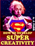 How To Develop Super Creativity: Boos...