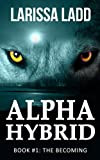 Alpha Hybrid Book 1: The Becoming (Cavern of Light Series)