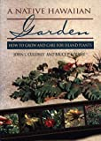 img - for A Native Hawaiian Garden: How to Grow and Care for Island Plants book / textbook / text book