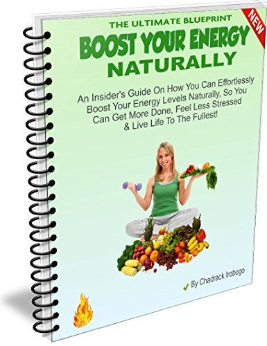 Boost Your Energy Naturally: An Insider's Guide On How You Can Effortlessly Boost Your Energy Levels Naturally, So You Can Get More Done, Feel Less Stressed & Live Life To The Fullest! PDF