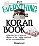The Everything Koran Book: Understand The Origins And Influence Of The Muslim Holy Book And The Teachings Of Allah (Everything (Religion))