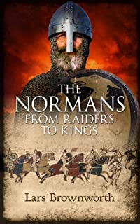 The Normans: From Raiders To Kings by Lars Brownworth ebook deal