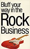 Bluff Your Way in the Rock Music Business (The Bluffer's Guides) (1853048623) by David Knopfler