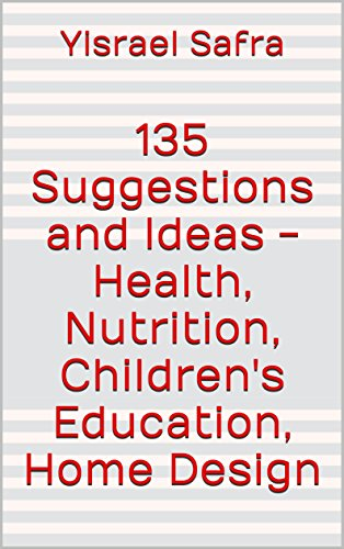 135 Suggestions and Ideas – Health, Nutrition, Children's Education, Home Design