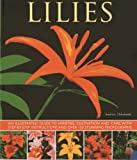img - for Lilies: An Illustrated Guide To Varieties, Cultivation And Care, With Step-By-Step Instructions And Over 150 Stunning Photographs book / textbook / text book