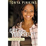 Get Over Yourself!: How to Drop the Drama and Claim the Life You Deserve ~ Tonya Pinkins