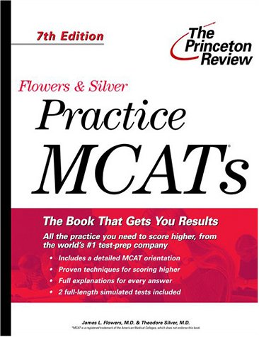 Flowers & Silver Practice MCATs, 7th Edition (Princeton Review: Flowers & Silver Practice MCAT)