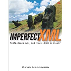 Imperfect XML: Rants, Raves, Tips, and Tricks ... from an Insider