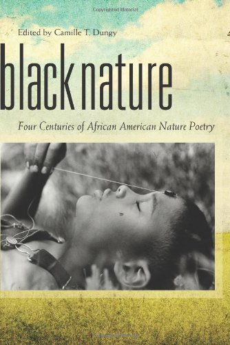 Black Nature: Four Centuries of African American Nature Poetry, Camille T. Dungy