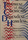img - for Treatment of the Chemically Dependent Homeless: Theory and Implementation in Fourteen American Projects book / textbook / text book