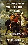 L'int�grale de Jules Michelet: Quinze oeuvres dont : Des J�suites, Histoire de France, La Femme et la mer