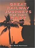 Great Railway Journeys of the East: Evocative Accounts of Legendary Train Routes