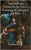 Twenty-Four Leonardo da Vinci's Paintings (Collection) for Kids (English Edition)