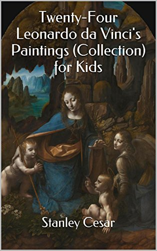 Twenty-Four Leonardo da Vinci's Paintings (Collection) for Kids by Stanley Cesar
