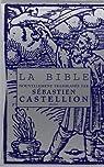 La Bible nouvellement translat�e par S�bastien Castellion (1555) par Castellion