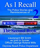 As I Recall - The Police Stories and Reminiscences of Lieutenant Bill Smith as told to former Officer George Roland Wills 2 - The Second Book