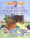 img - for Aunt Susie's 10-Minute Bible Dinners: Bringing God into Your Life One Dish at a Time book / textbook / text book