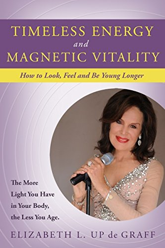 Timeless Energy and Magnetic Vitality: How to Look, Feel and Be Younger Longer