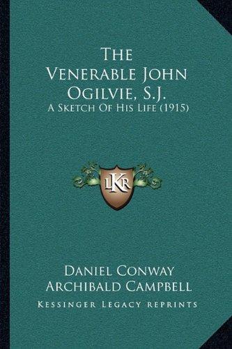 The Venerable John Ogilvie, S.J.: A Sketch of His Life (1915)