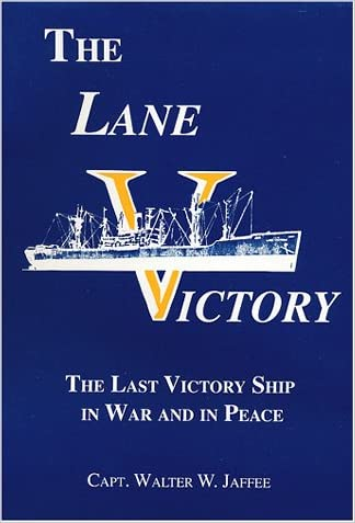 The Lane Victory : The Last Victory Ship in War and in Peace
