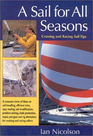 A Sail for All Seasons: Cruising and Racing Sailing Tips, Ian Nicolson