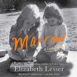 Marrow: A Love Story Audiobook by Elizabeth Lesser Narrated by Elizabeth Lesser, Sally Field
