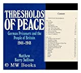 Thresholds of Peace: Defiance and Change Among German Prisoners-of-war in Britain Between 1944 and 1948