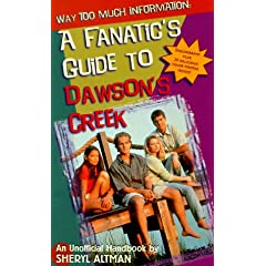 Way Too Much Information: A Fanatic's Guide to Dawson's Creek by (None)