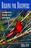Birding for Beginners: A Comprehensive Introduction to Birdwatching (0517161893) by Buff, Sheila