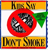 Kids Say Don't Smoke: Posters from the New York City Pro-Health Ad Contest (0894809989) by Tobias, Andrew