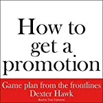 How to Get a Promotion | Dexter Hawk