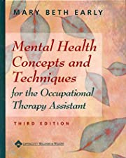 Mental Health Concepts and Techniques for the Occupational Therapy Assistant by Mary Beth Early MS OTR