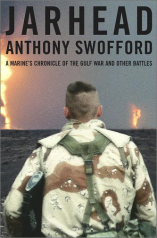 Jarhead : A Marine's Chronicle of the Gulf War and Other Battles, Anthony Swofford