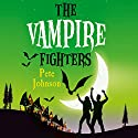The Vampire Fighters Audiobook by Pete Johnson Narrated by Daniel Hill