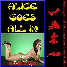 Alice Goes All In (And She Gets All Filled Up!): A Rough BDSM Erotica Story with Bondage and Double Penetration Audiobook by Marigold Steel Narrated by Jackie Marie