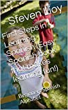 First Steps in Learning Spanish (Easy Spanish book that makes learning Spanish fun!): Beginners Spanish Alphabet