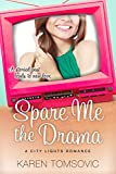 Spare Me the Drama: (A Romantic Comedy) (City Lights Romance Book 1)