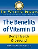 img - for The Benefits of Vitamin D: Bone Health & Beyond. The Wellness Reports book / textbook / text book